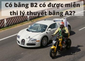 Có bằng B2 có cần thi lý thuyết A2?
