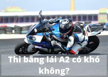 Thi bằng lái xe A2 có khó không? Update 2020?