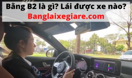 Bằng lái B2 là gì? Điều kiện và lưu ý khi thi bằng B2 năm 2020
