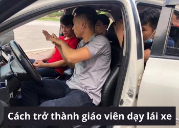 Cách trở thành giáo viên dạy lái xe ô tô – Cập nhật mới nhất hiện nay